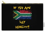 If You Are South African Say Howzit Carry-all Pouch
