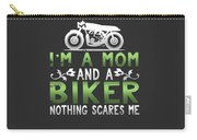 Im A Mom And A Biker Nothing Scares Me Carry-all Pouch