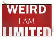 I'm Not Weird, I Am Limited Edition Carry-all Pouch