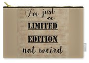 Inspiring Quotes Not Weird Just A Limited Edition Carry-all Pouch