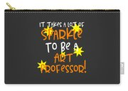 It Takes A Lot Of Sparkle To Be A Art Professor Carry-all Pouch