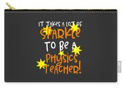 It Takes A Lot Of Sparkle To Be A Physics Teacher Carry-all Pouch