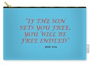 John 8 36 If The Son Sets You Free, You Will Be Free Indeed A Bible Verse Scripture Of Faith And Sal Carry-all Pouch