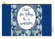 Just For Today, Be A Warrior Carry-all Pouch