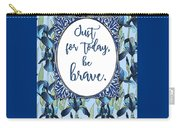 Just For Today, Be Brave Carry-all Pouch
