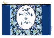 Just For Today, Be Fierce. Carry-all Pouch