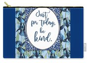 Just For Today, Be Kind. Carry-all Pouch