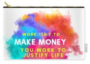 Labour Day Work Isn't To Make Money You Work To Justify Life Carry-all Pouch