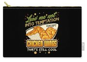 Lead Me Not Into Temptation Except Chicken Wings Thats Still Cool Carry-all Pouch
