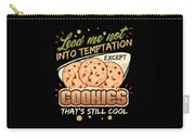 Lead Me Not Into Temptation Except Cookies Thats Still Cool Carry-all Pouch