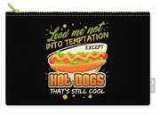 Lead Me Not Into Temptation Except Hot Dogs Thats Still Cool Carry-all Pouch