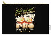 Lead Me Not Into Temptation Except Pho Thats Still Cool Carry-all Pouch