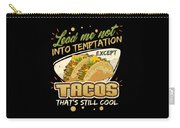 Lead Me Not Into Temptation Except Tacos Thats Still Cool Carry-all Pouch