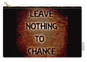 Leave Nothing To Chance Carry-all Pouch