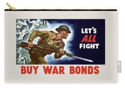 Let's All Fight Buy War Bonds Carry-all Pouch