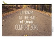 Life Begins At The End Of Your Comfort Zone Carry-all Pouch