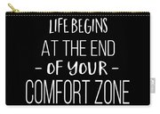 Life Begins At The End Of Your Comfort Zone Tee Carry-all Pouch