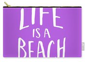 Life Is A Beach White Ink Tee Carry-all Pouch
