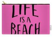 Life Is A Beach Words Black Ink Tee Carry-all Pouch