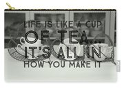 Life Is Like A Cup Of Tea Carry-all Pouch