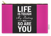 Life Is Tough My Darling, But So Are You Carry-all Pouch