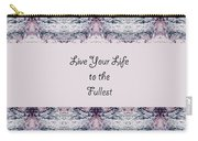 Live Your Life To The Fullest Carry-all Pouch