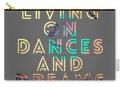 Living On Dances And Dreams Carry-all Pouch