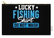 Lucky Fishing Shirt Do Not Wash Carry-all Pouch