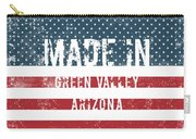 Made In Green Valley, Arizona Carry-all Pouch