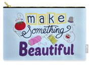 Make Something Beautiful Carry-all Pouch