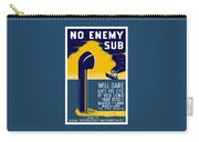 No Enemy Sub Will Dare Lift Its Eye Carry-all Pouch by War Is Hell Store