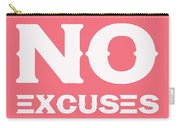 No Excuses - Motivational And Inspirational Quote 3 Carry-all Pouch