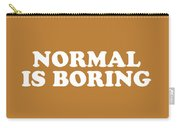 Normal Is Boring Simply Inspired Series 016 Carry-all Pouch