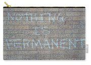Nothing Is Permanent Carry-all Pouch