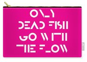 Only Dead Fish Go With The Flow - Motivational And Inspirational Quote 3 Carry-all Pouch