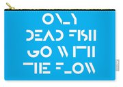 Only Dead Fish Go With The Flow - Motivational And Inspirational Quote Carry-all Pouch