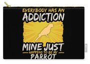 Parrot Addiction Funny Farm Animal Lover Carry-all Pouch