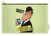 Quiet - Loose Talk Can Cost Lives  Carry-all Pouch