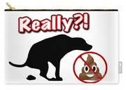Really No Poop Carry-all Pouch by Kathy Tarochione