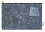 Shame Kills Love Carry-all Pouch