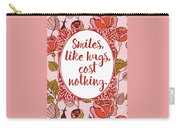 Smiles, Like Hugs, Cost Nothing Carry-all Pouch
