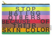 Stop Hating Others Because Of Their Skin Color Carry-all Pouch