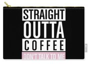 Straight Outta Coffee Carry-all Pouch