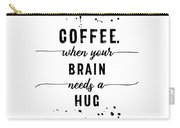 Text Art Coffee - When Your Brain Needs A Hug Carry-all Pouch