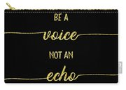 Text Art Gold Be A Voice Not An Echo Carry-all Pouch