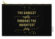 Text Art Gold The Darkest Nights Produce The Brightest Stars Carry-all Pouch