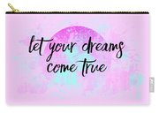 Text Art Let Your Dreams Come True Carry-all Pouch