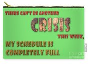 There Can't Be Another Crisis This Week, My Schedule Is Complete Carry-all Pouch