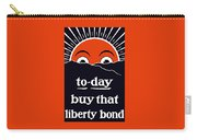 To-day Buy That Liberty Bond Carry-all Pouch
