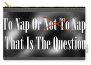 To Nap Or Not To Nap That Is The Question Carry-all Pouch